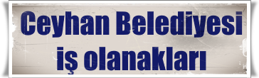 Ceyhan Belediyesi İş Başvurusu